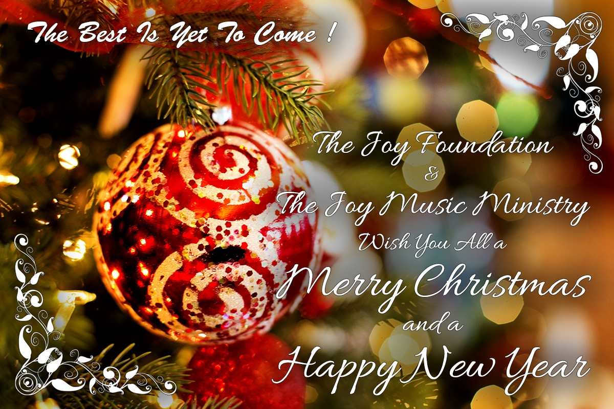 The Joy Foundation and the Joy Music Ministry wish you all a Merry Christmas and a Happy New Year !
